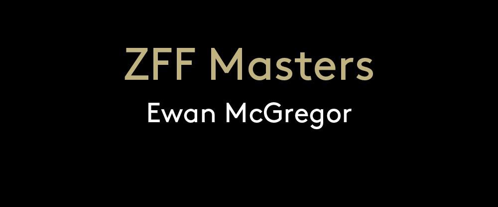 ZFF Masters: Ewan McGregor